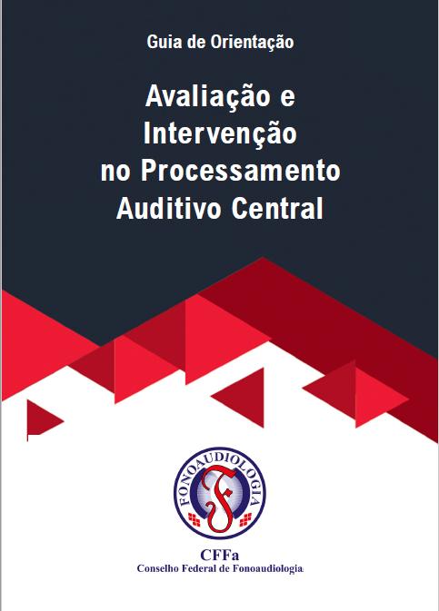 Guia de Orientação - Avaliação e Intervenção no Processamento Auditivo Central